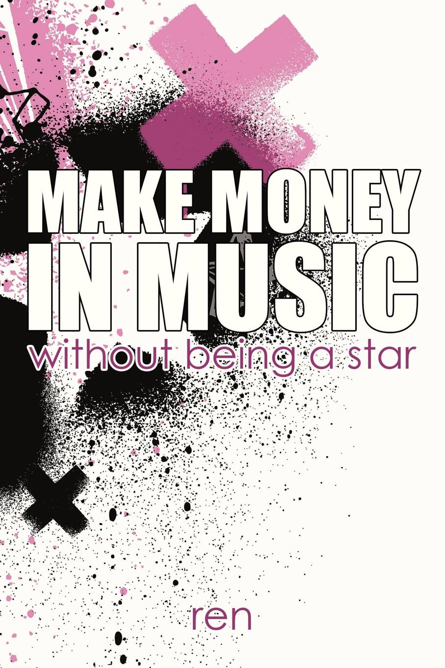 Ren Make Money in Music Without Being a Star mike collins the million dollar idea in everyone easy new ways to make money from your interests insights and inventions
