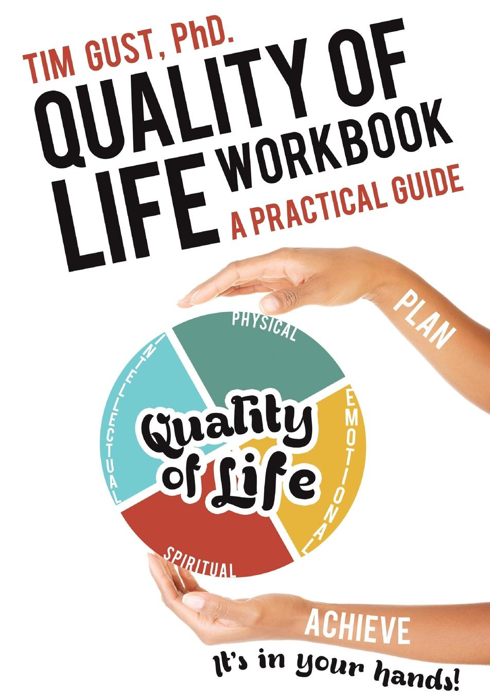 Tim Gust PhD. Quality of Life Workbook A Practical Guide levels of life