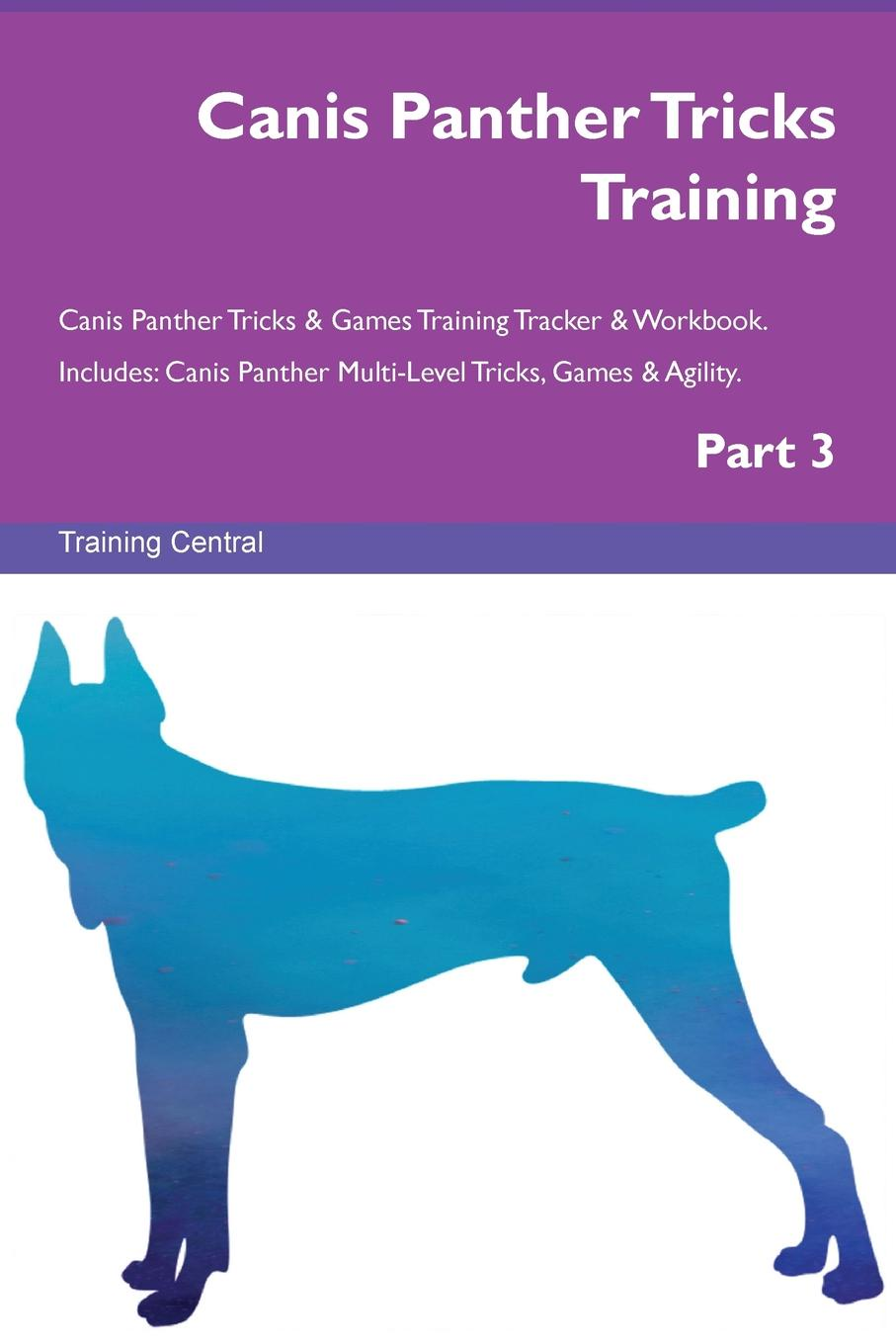 цена Training Central Canis Panther Tricks Training Canis Panther Tricks . Games Training Tracker . Workbook. Includes. Canis Panther Multi-Level Tricks, Games . Agility. Part 3 онлайн в 2017 году