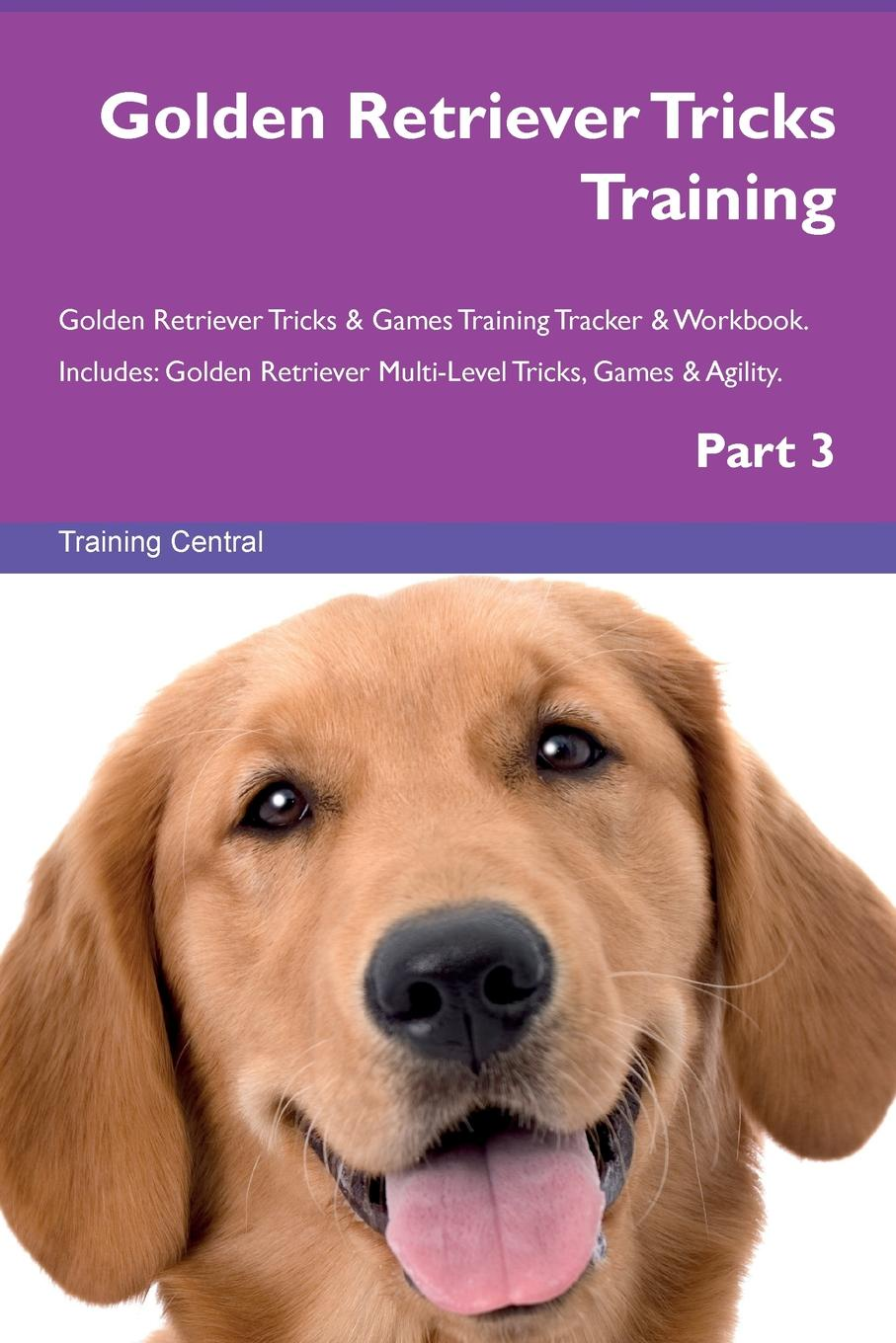 Training Central Golden Retriever Tricks Training Golden Retriever Tricks . Games Training Tracker . Workbook. Includes. Golden Retriever Multi-Level Tricks, Games . Agility. Part 3 цены онлайн