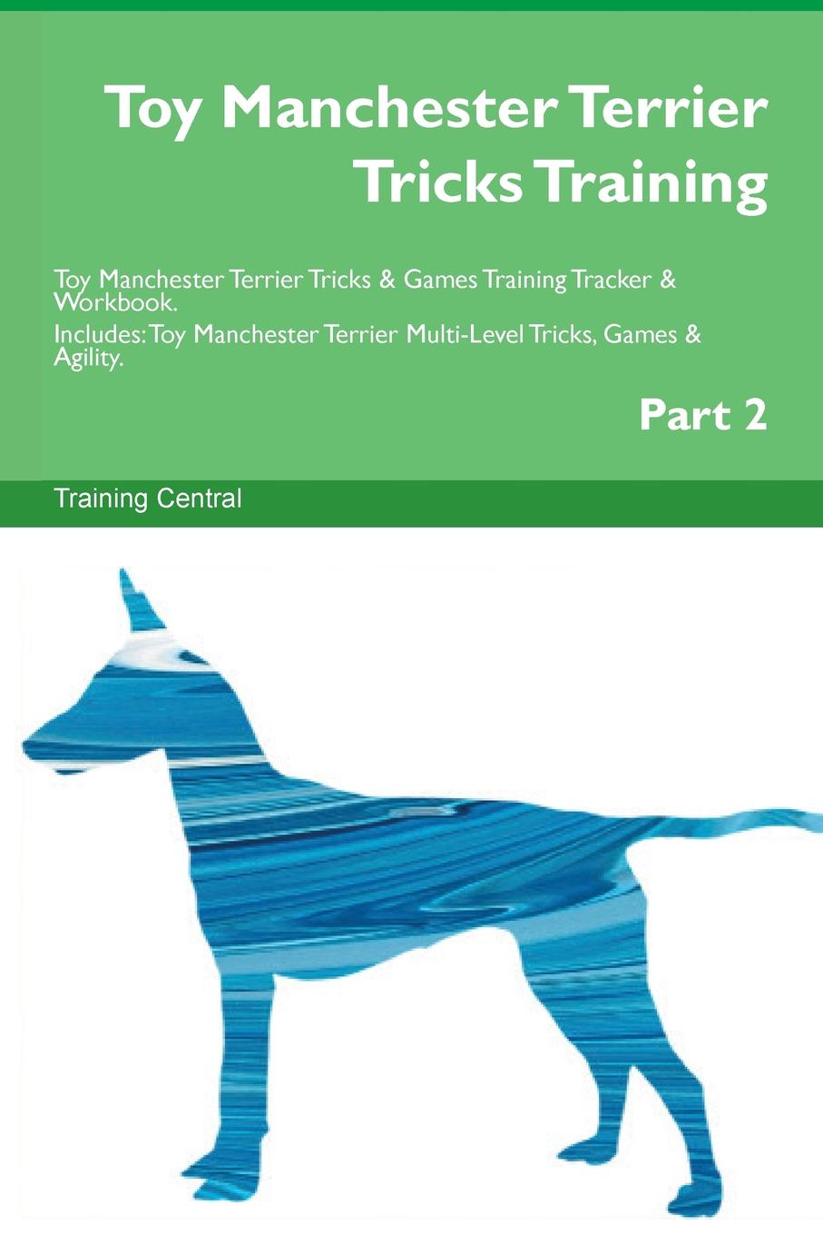 Training Central Toy Manchester Terrier Tricks Training Toy Manchester Terrier Tricks . Games Training Tracker . Workbook. Includes. Toy Manchester Terrier Multi-Level Tricks, Games . Agility. Part 2 this book loves you