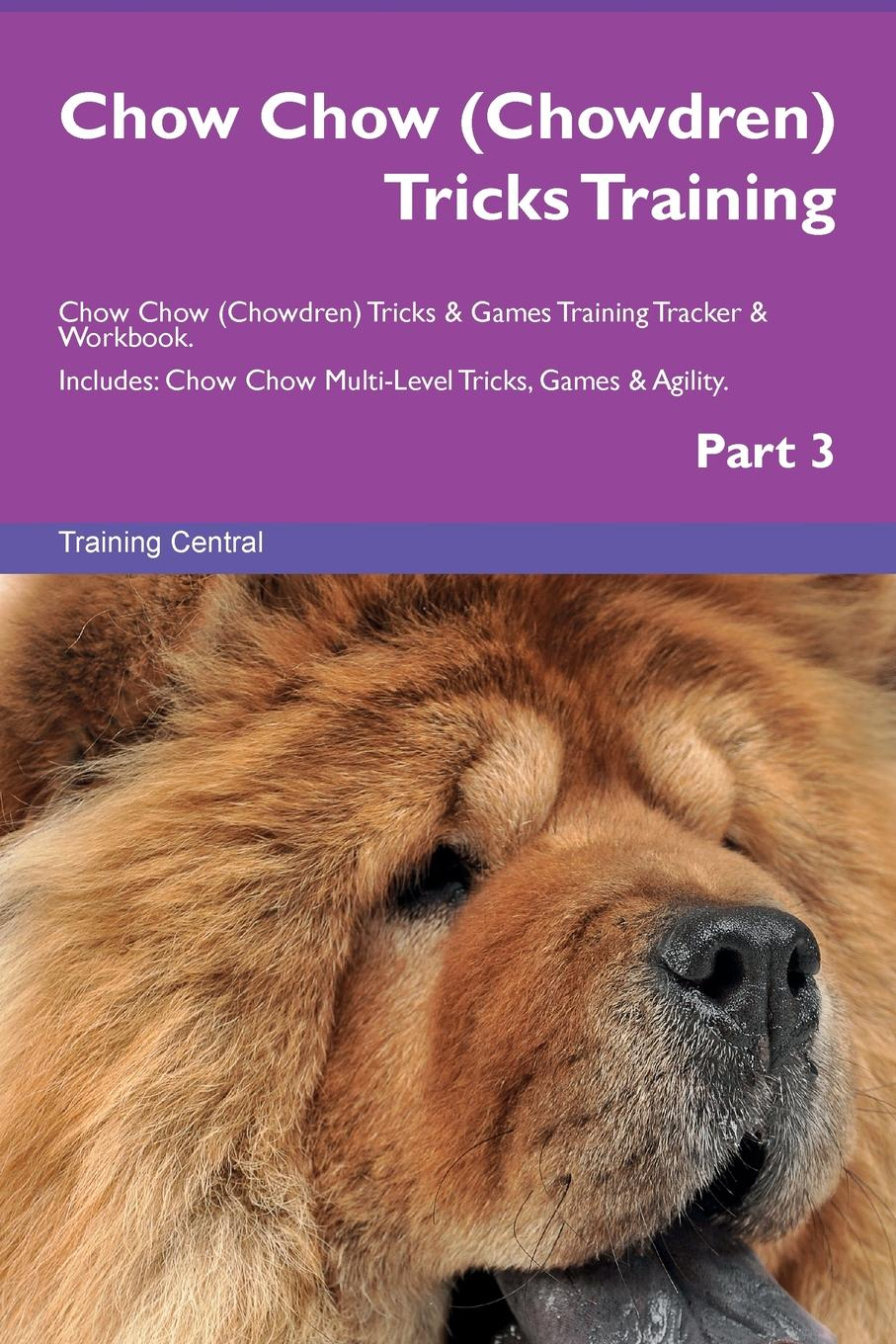 Training Central Chow Chow (Chowdren) Tricks Training Chow Chow (Chowdren) Tricks . Games Training Tracker . Workbook. Includes. Chow Chow Multi-Level Tricks, Games . Agility. Part 3 this book loves you