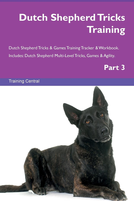 Training Central Dutch Shepherd Tricks Training Dutch Shepherd Tricks . Games Training Tracker . Workbook. Includes. Dutch Shepherd Multi-Level Tricks, Games . Agility. Part 3