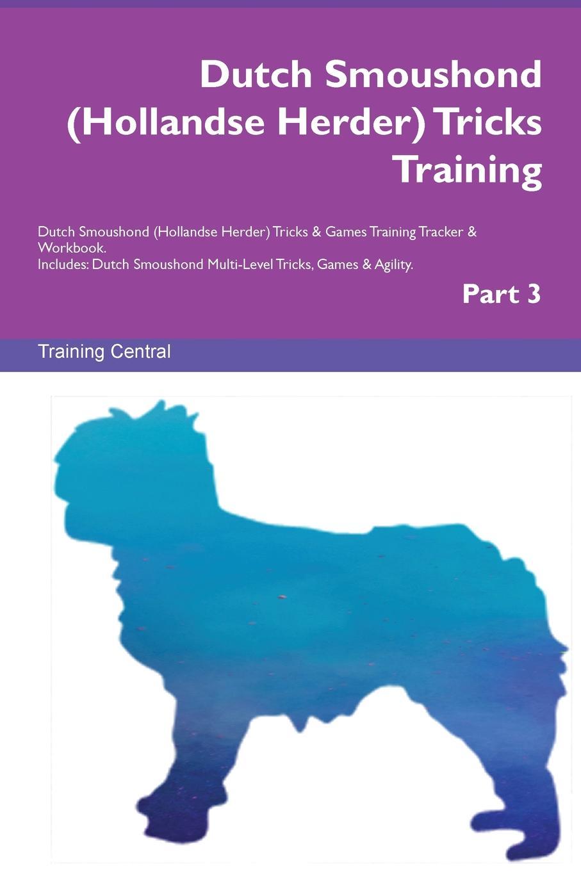 Training Central Dutch Smoushond (Hollandse Herder) Tricks Training Dutch Smoushond (Hollandse Herder) Tricks . Games Training Tracker . Workbook. Includes. Dutch Smoushond Multi-Level Tricks, Games . Agility. Part 3