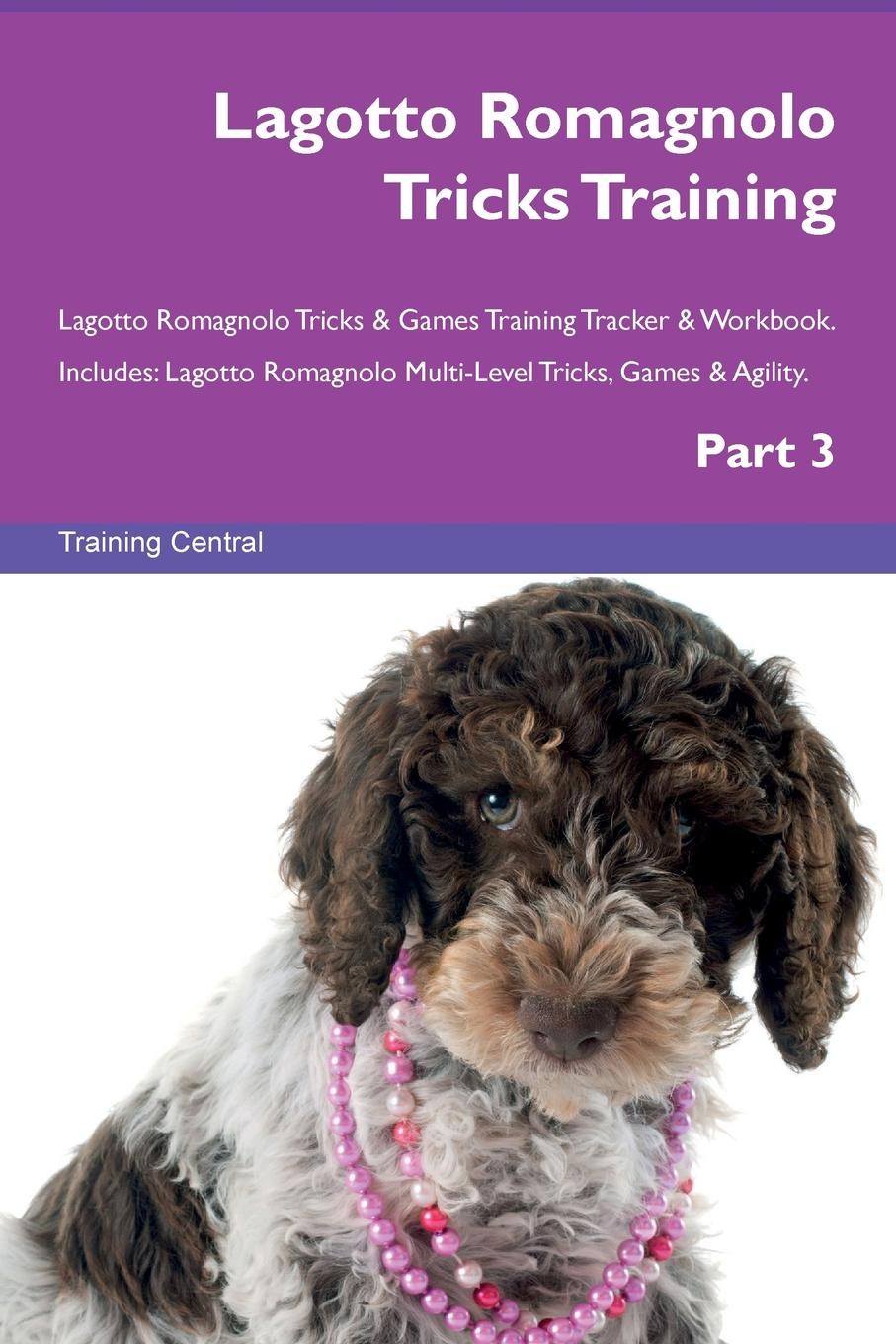 Training Central Lagotto Romagnolo Tricks Training Lagotto Romagnolo Tricks . Games Training Tracker . Workbook. Includes. Lagotto Romagnolo Multi-Level Tricks, Games . Agility. Part 3 this book loves you