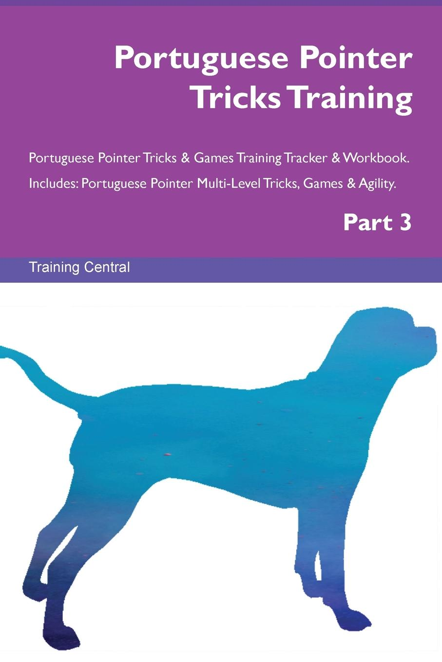 Training Central Portuguese Pointer Tricks Training Portuguese Pointer Tricks . Games Training Tracker . Workbook. Includes. Portuguese Pointer Multi-Level Tricks, Games . Agility. Part 3 this book loves you