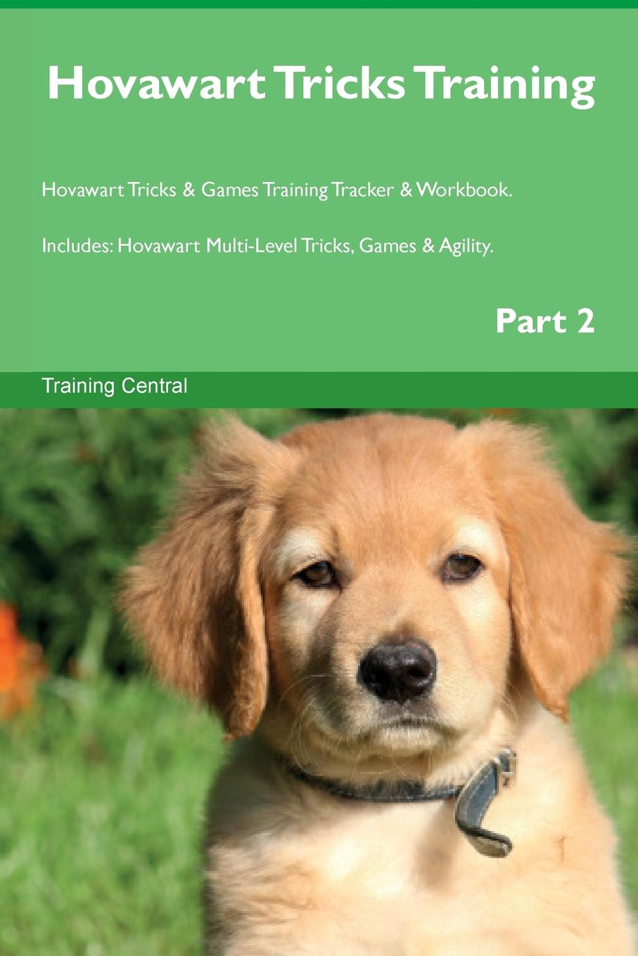 Training Central Hovawart Tricks Training Hovawart Tricks . Games Training Tracker . Workbook. Includes. Hovawart Multi-Level Tricks, Games . Agility. Part 2 this book loves you