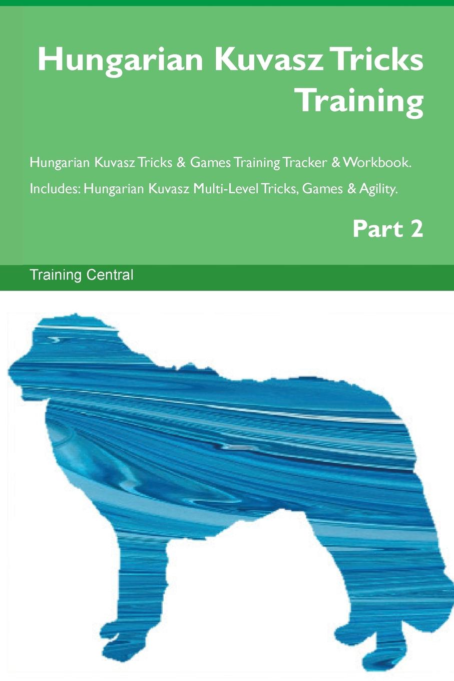 Training Central Hungarian Kuvasz Tricks Training Hungarian Kuvasz Tricks . Games Training Tracker . Workbook. Includes. Hungarian Kuvasz Multi-Level Tricks, Games . Agility. Part 2 this book loves you