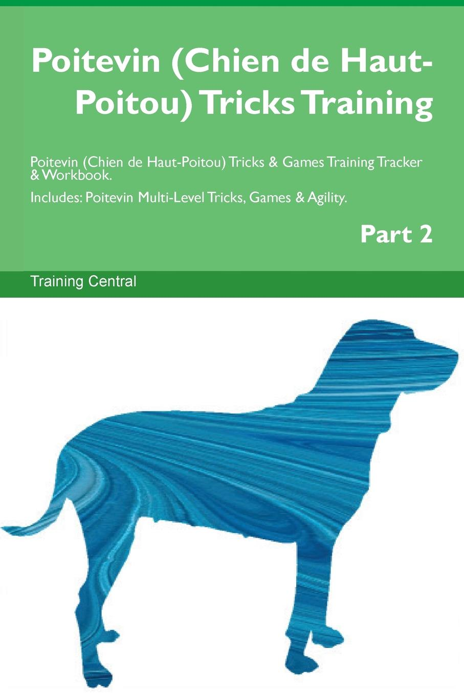 Training Central Poitevin (Chien de Haut-Poitou) Tricks Training Poitevin (Chien de Haut-Poitou) Tricks . Games Training Tracker . Workbook. Includes. Poitevin Multi-Level Tricks, Games . Agility. Part 2 this book loves you