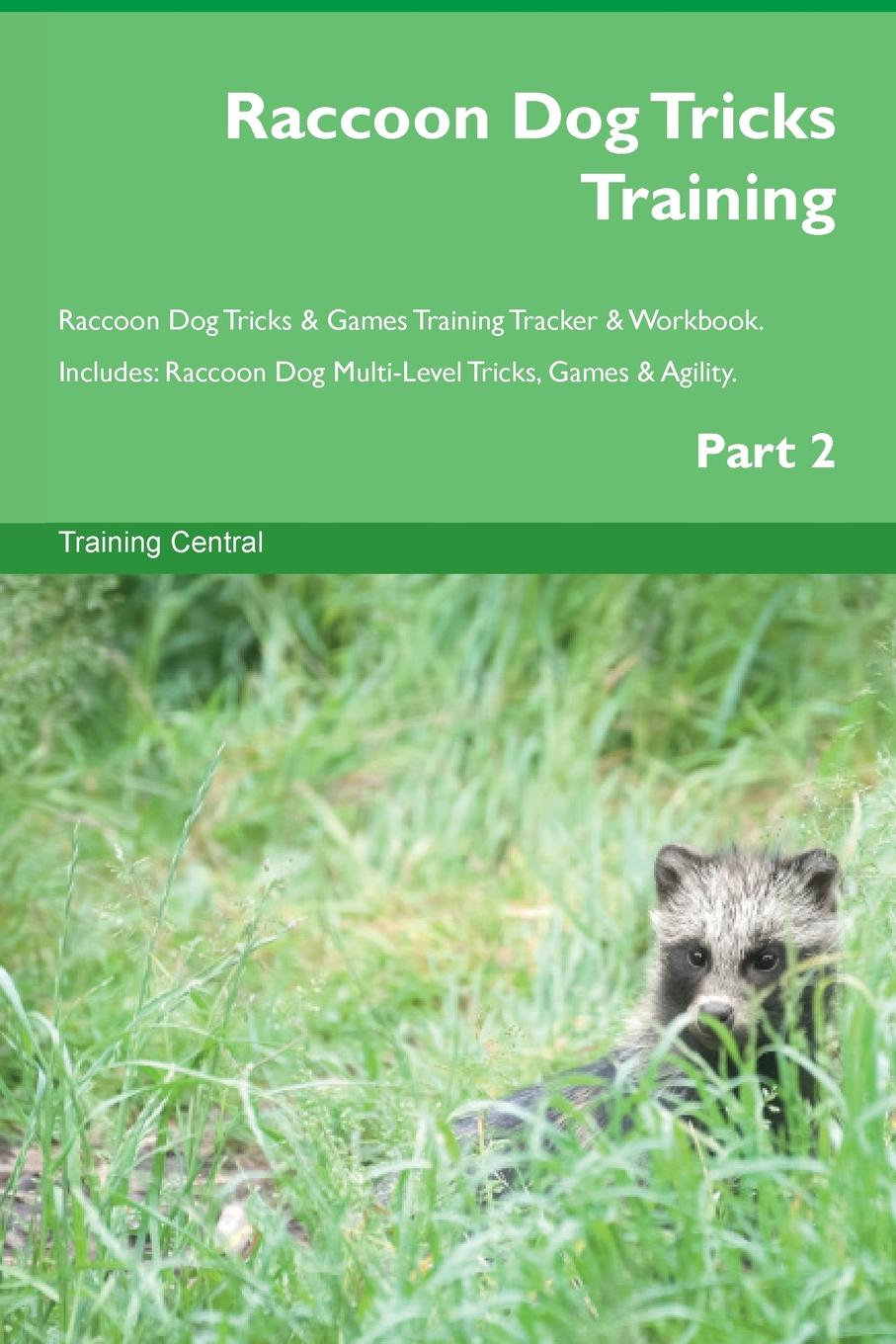 Training Central Raccoon Dog Tricks Training Raccoon Dog Tricks . Games Training Tracker . Workbook. Includes. Raccoon Dog Multi-Level Tricks, Games . Agility. Part 2 this book loves you