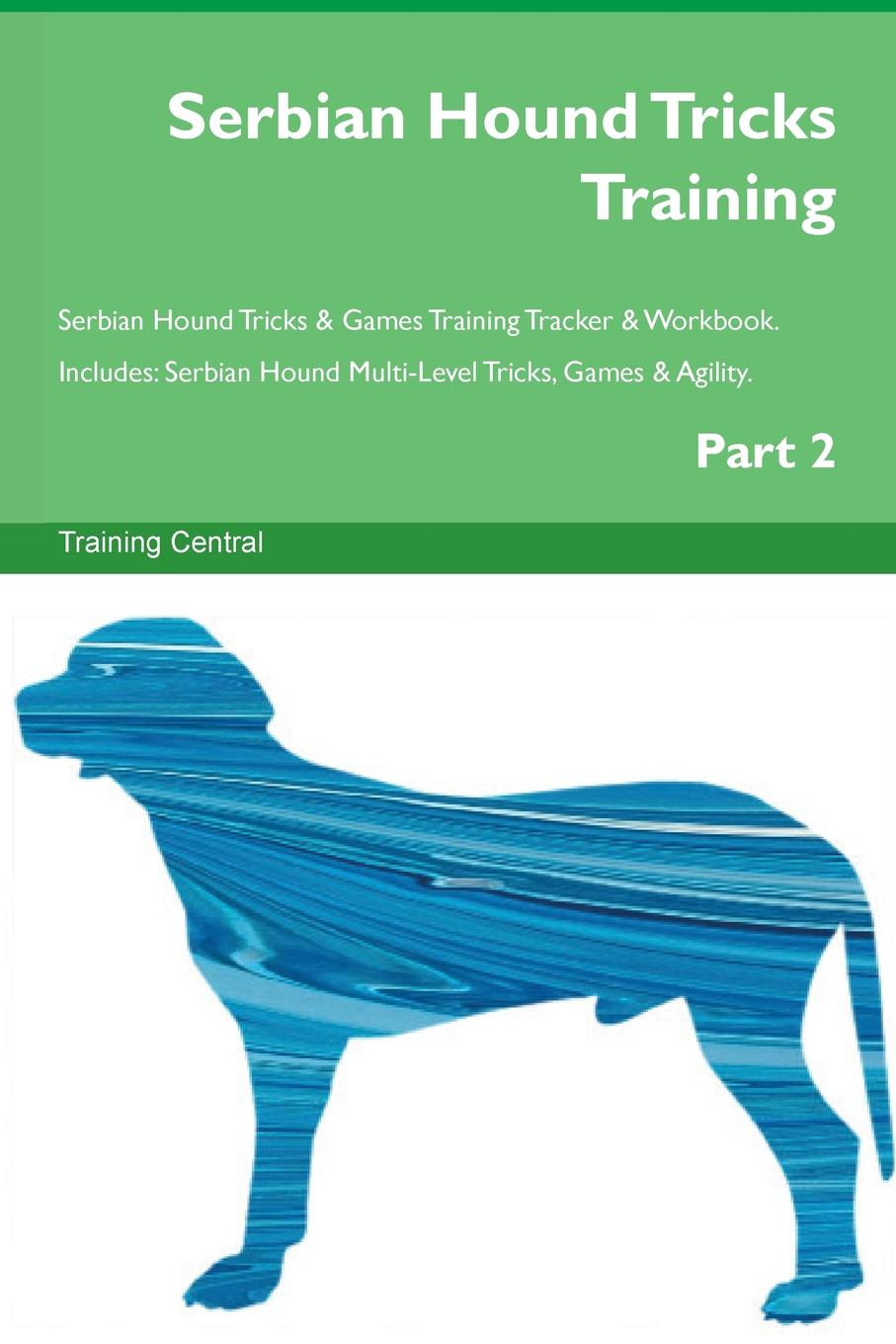 Training Central Serbian Hound Tricks Training Serbian Hound Tricks . Games Training Tracker . Workbook. Includes. Serbian Hound Multi-Level Tricks, Games . Agility. Part 2 this book loves you