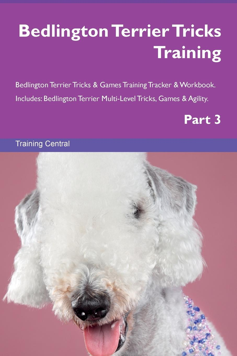 Training Central Bedlington Terrier Tricks Training Bedlington Terrier Tricks . Games Training Tracker . Workbook. Includes. Bedlington Terrier Multi-Level Tricks, Games . Agility. Part 3 this book loves you