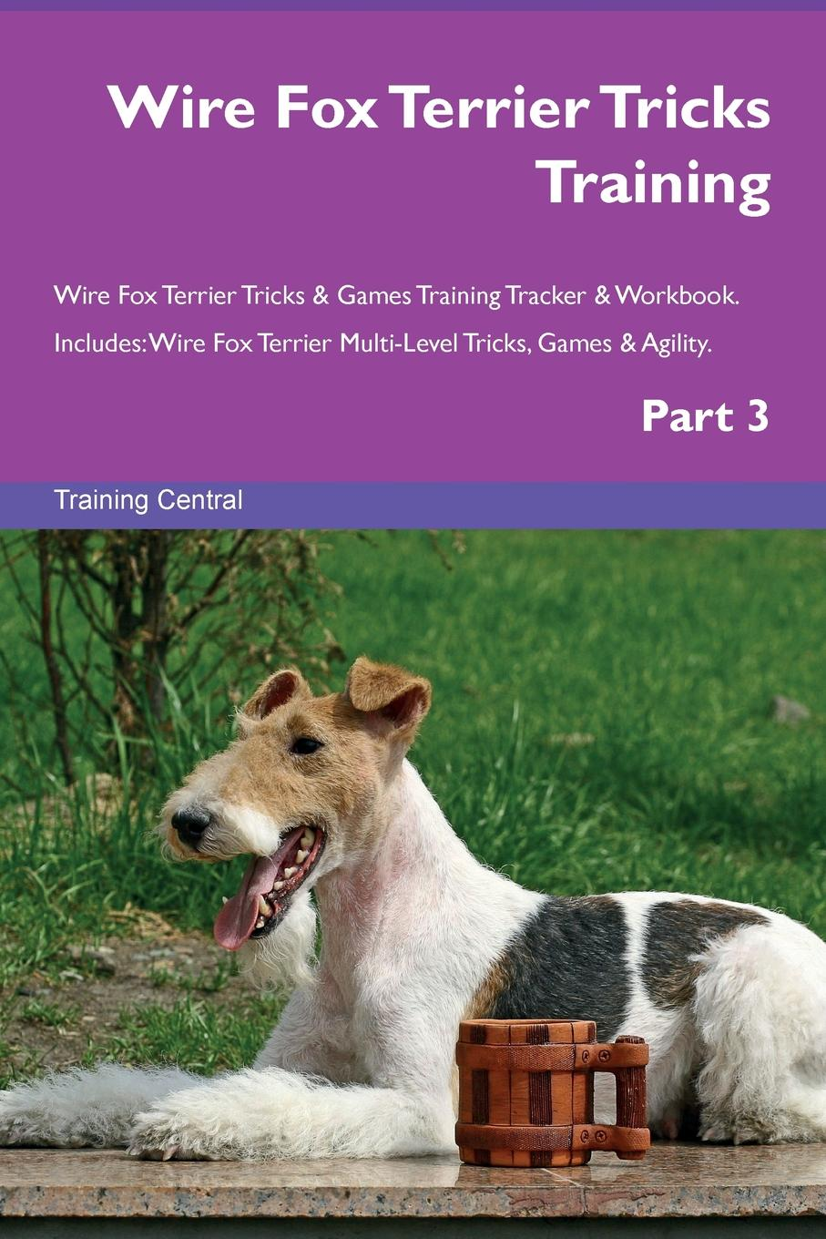 Training Central Wire Fox Terrier Tricks Training Wire Fox Terrier Tricks . Games Training Tracker . Workbook. Includes. Wire Fox Terrier Multi-Level Tricks, Games . Agility. Part 3 fox s book of martyrs