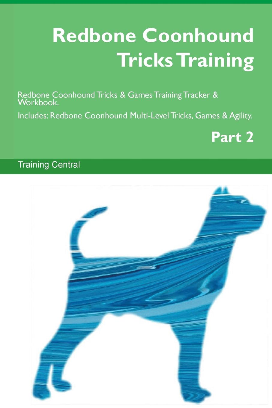 Training Central Redbone Coonhound Tricks Training Redbone Coonhound Tricks . Games Training Tracker . Workbook. Includes. Redbone Coonhound Multi-Level Tricks, Games . Agility. Part 2 this book loves you