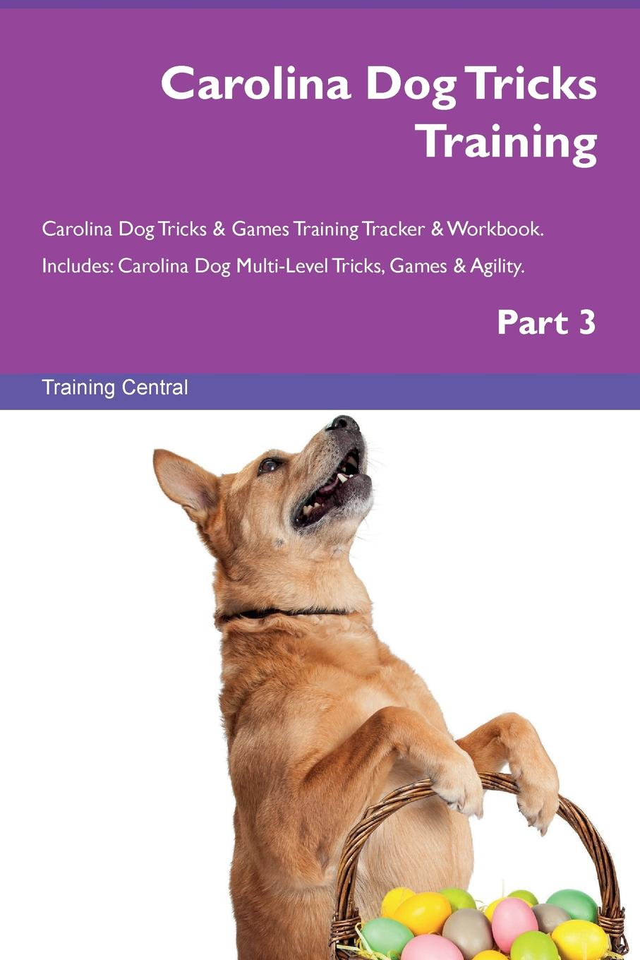 Training Central Carolina Dog Tricks Training Carolina Dog Tricks . Games Training Tracker . Workbook. Includes. Carolina Dog Multi-Level Tricks, Games . Agility. Part 3 this book loves you