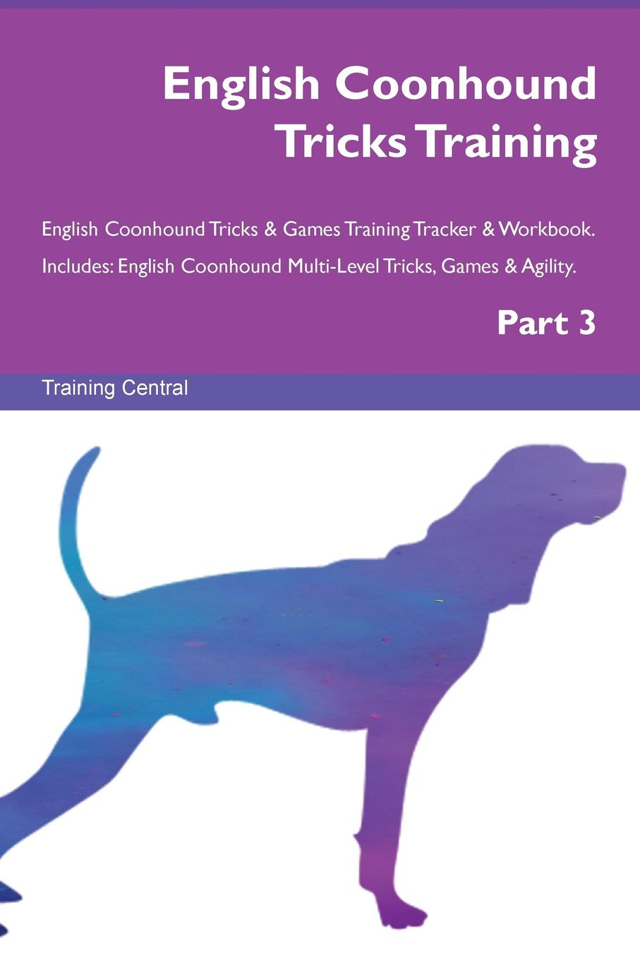 Training Central English Coonhound Tricks Training English Coonhound Tricks . Games Training Tracker . Workbook. Includes. English Coonhound Multi-Level Tricks, Games . Agility. Part 3 this book loves you