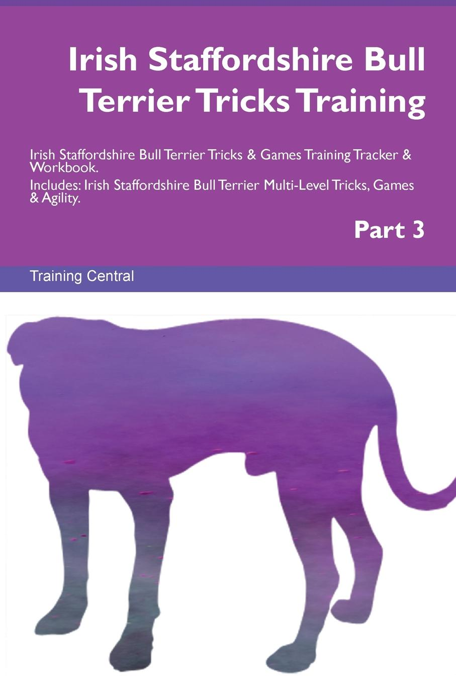 Training Central Irish Staffordshire Bull Terrier Tricks Training Irish Staffordshire Bull Terrier Tricks . Games Training Tracker . Workbook. Includes. Irish Staffordshire Bull Terrier Multi-Level Tricks, Games . Agility. Part 3 this book loves you