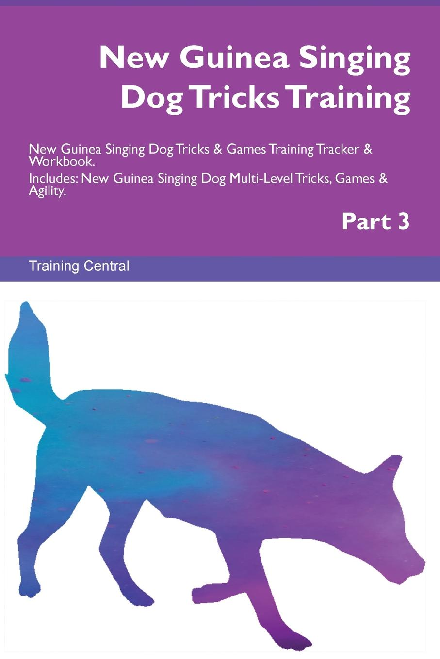 Training Central New Guinea Singing Dog Tricks Training New Guinea Singing Dog Tricks . Games Training Tracker . Workbook. Includes. New Guinea Singing Dog Multi-Level Tricks, Games . Agility. Part 3 this book loves you