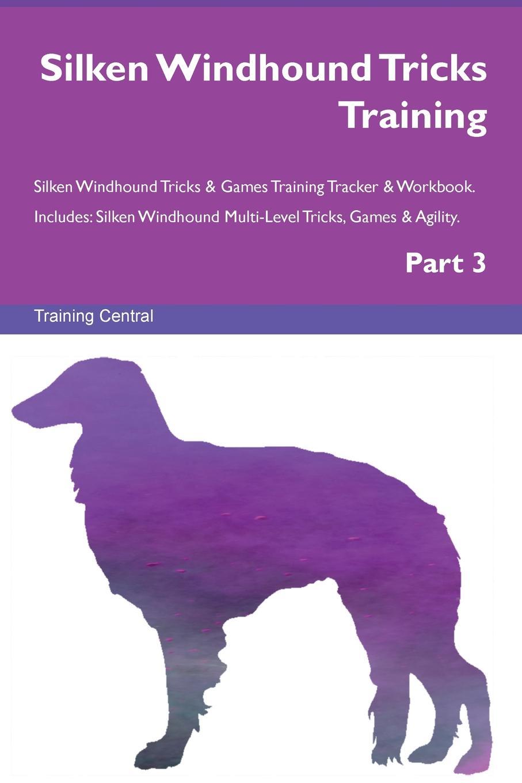 Training Central Silken Windhound Tricks Training Silken Windhound Tricks . Games Training Tracker . Workbook. Includes. Silken Windhound Multi-Level Tricks, Games . Agility. Part 3 this book loves you