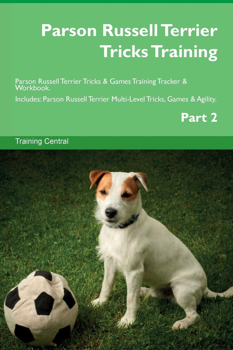 Training Central Parson Russell Terrier Tricks Training Parson Russell Terrier Tricks . Games Training Tracker . Workbook. Includes. Parson Russell Terrier Multi-Level Tricks, Games . Agility. Part 2 this book loves you