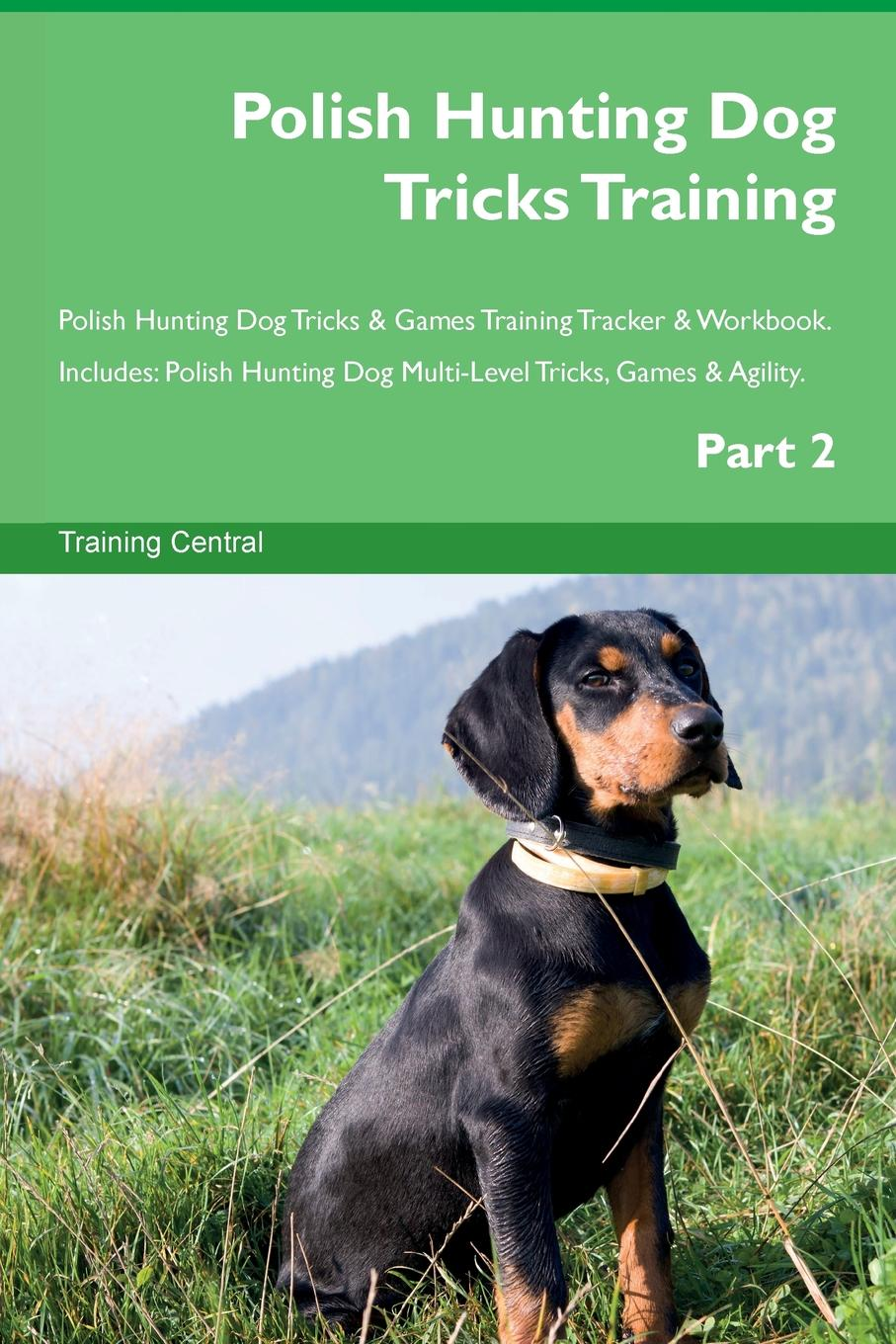 Training Central Polish Hunting Dog Tricks Training Polish Hunting Dog Tricks . Games Training Tracker . Workbook. Includes. Polish Hunting Dog Multi-Level Tricks, Games . Agility. Part 2 this book loves you