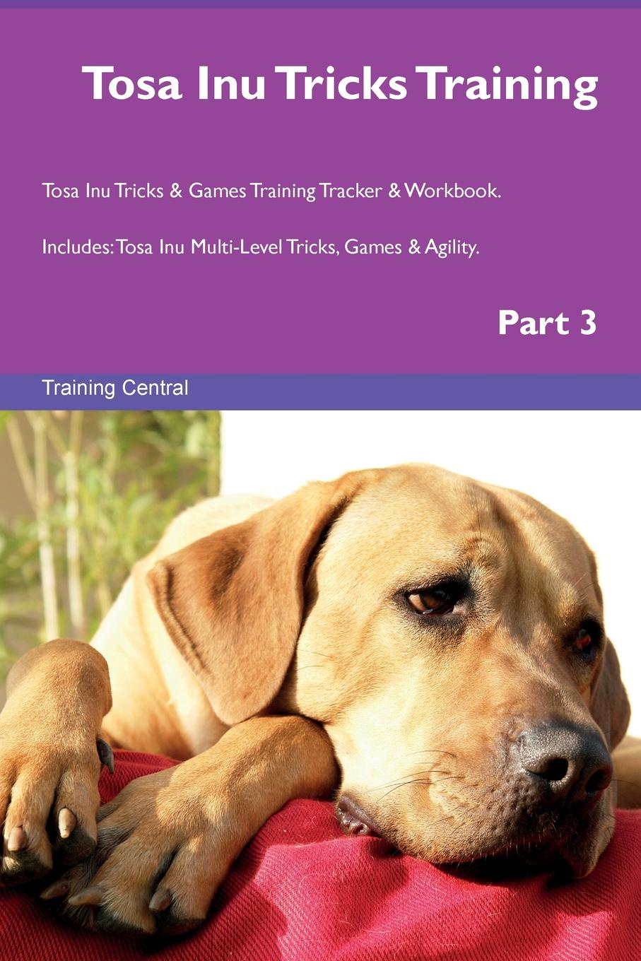 Training Central Tosa Inu Tricks Training Tosa Inu Tricks . Games Training Tracker . Workbook. Includes. Tosa Inu Multi-Level Tricks, Games . Agility. Part 3 this book loves you