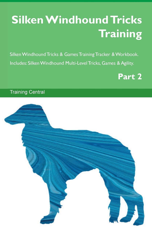 Training Central Silken Windhound Tricks Training Silken Windhound Tricks . Games Training Tracker . Workbook. Includes. Silken Windhound Multi-Level Tricks, Games . Agility. Part 2 недорго, оригинальная цена