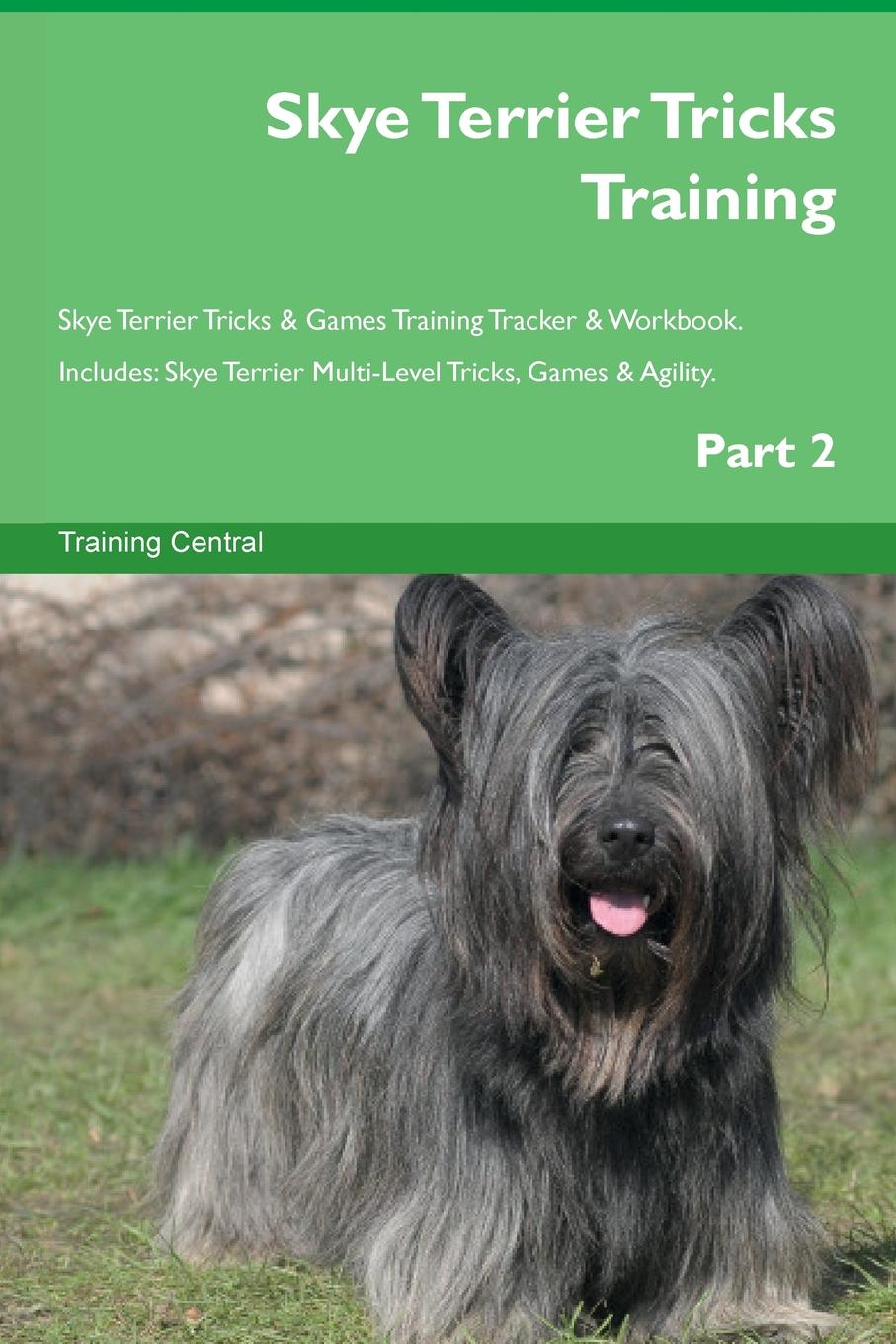 Training Central Skye Terrier Tricks Training Skye Terrier Tricks . Games Training Tracker . Workbook. Includes. Skye Terrier Multi-Level Tricks, Games . Agility. Part 2 tristan skye natural transitioning an ftm alternative second edition