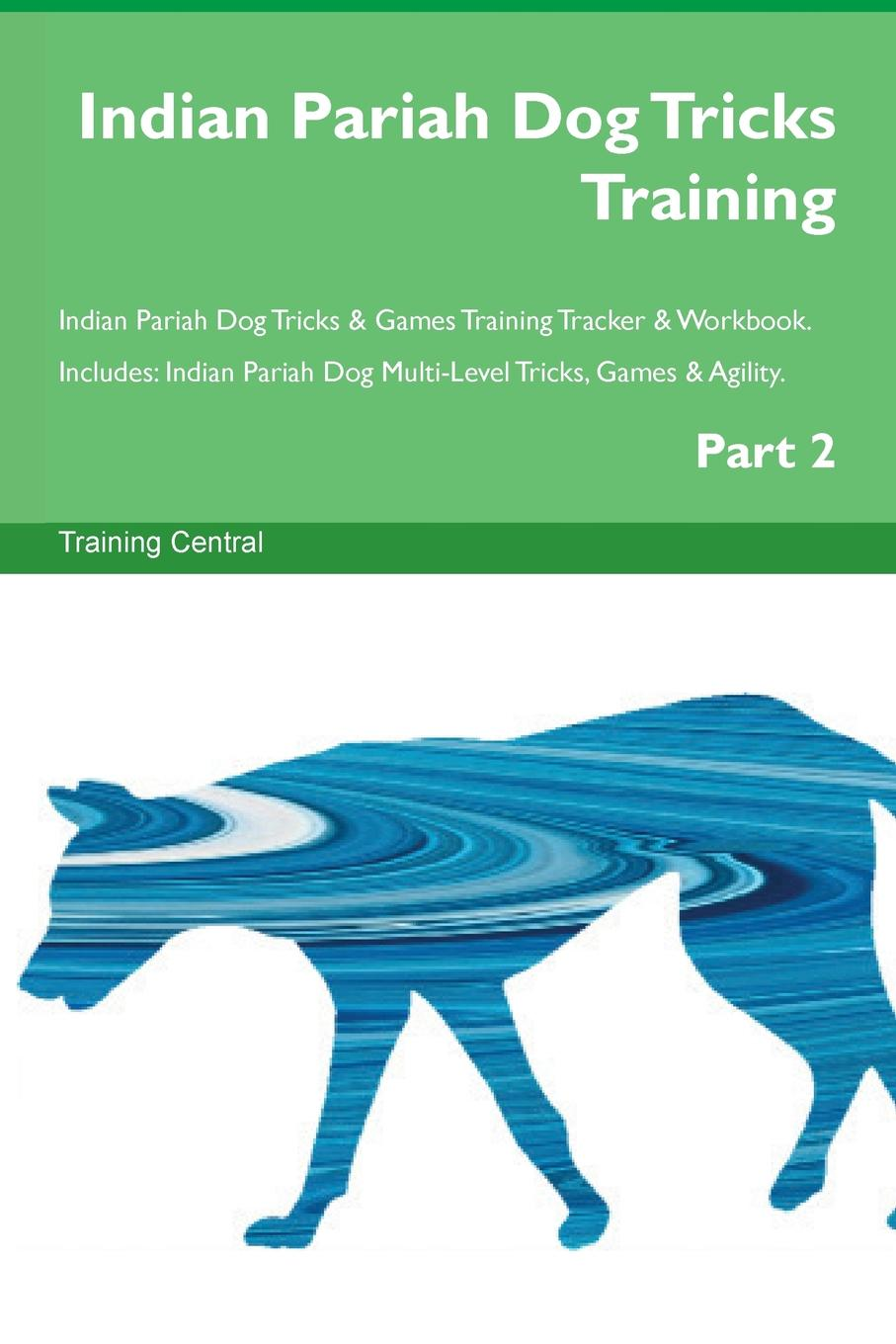 Training Central Indian Pariah Dog Tricks Training Indian Pariah Dog Tricks . Games Training Tracker . Workbook. Includes. Indian Pariah Dog Multi-Level Tricks, Games . Agility. Part 2 elizabeth rae kovar finding om an indian journey of rickshaws chai chapattis gurus