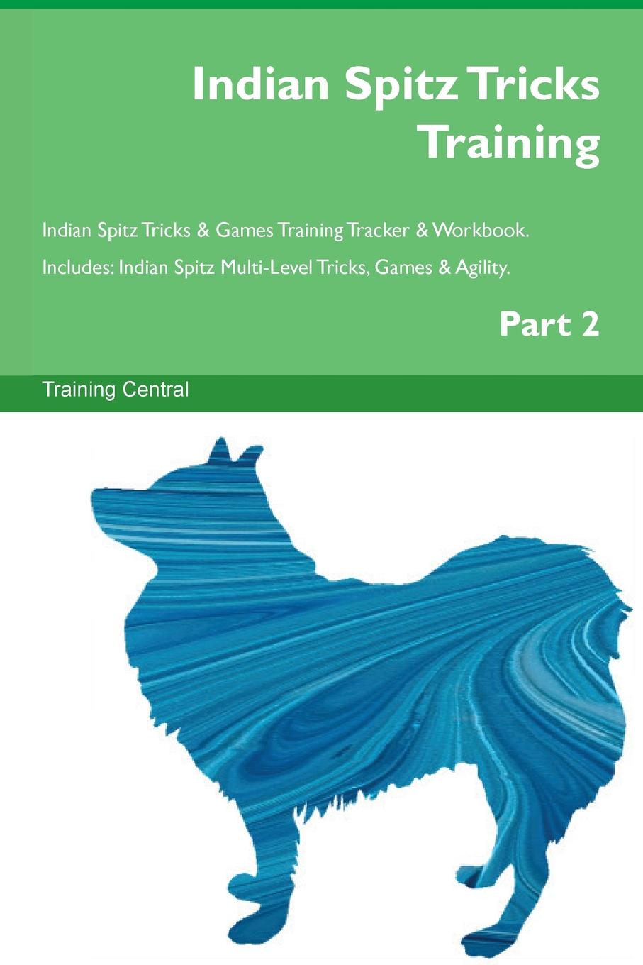 Training Central Indian Spitz Tricks Training Indian Spitz Tricks . Games Training Tracker . Workbook. Includes. Indian Spitz Multi-Level Tricks, Games . Agility. Part 2 elizabeth rae kovar finding om an indian journey of rickshaws chai chapattis gurus