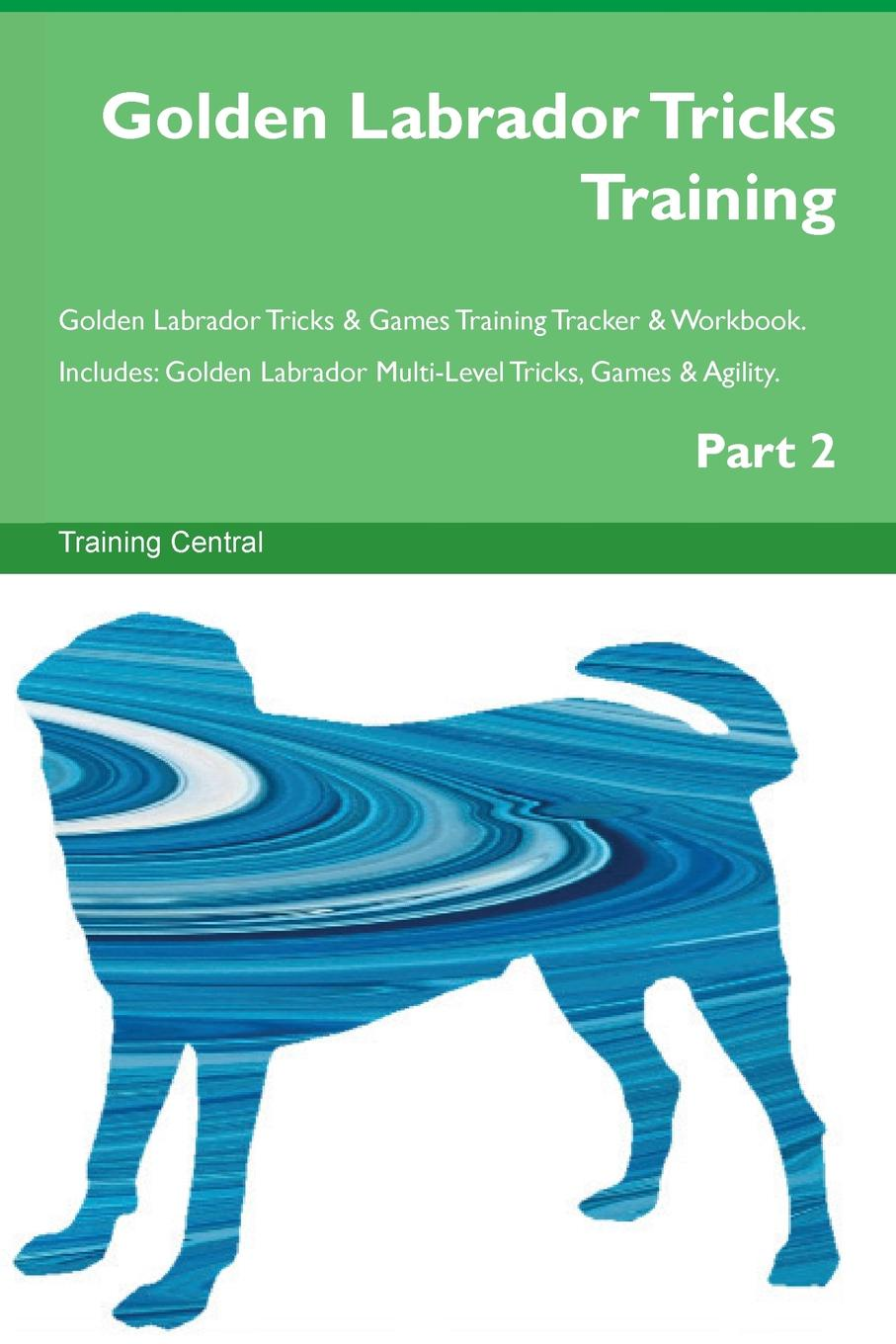 Training Central Golden Labrador Tricks Training Golden Labrador Tricks . Games Training Tracker . Workbook. Includes. Golden Labrador Multi-Level Tricks, Games . Agility. Part 2 цены онлайн
