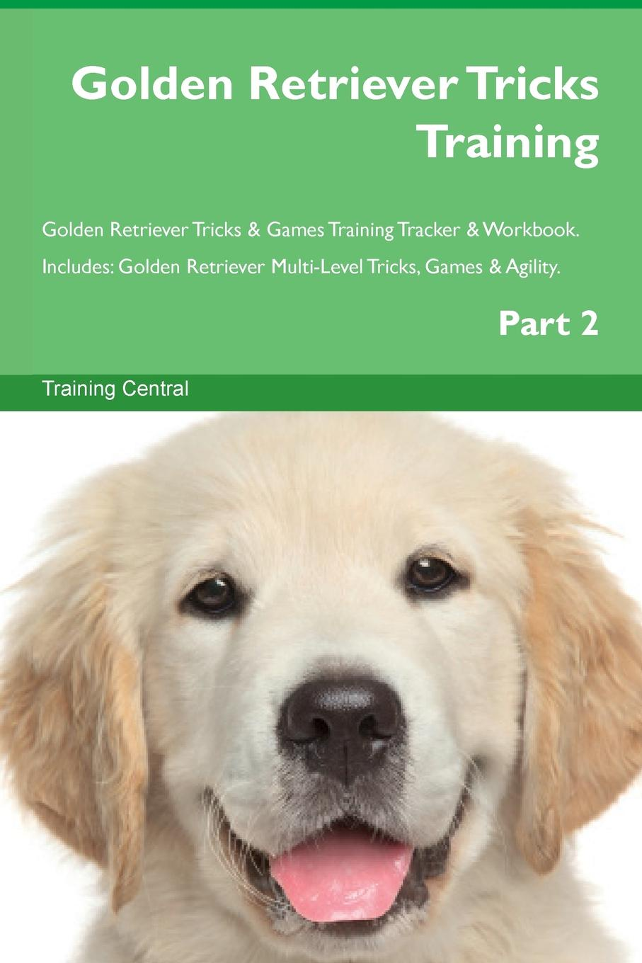 Training Central Golden Retriever Tricks Training Golden Retriever Tricks . Games Training Tracker . Workbook. Includes. Golden Retriever Multi-Level Tricks, Games . Agility. Part 2 цены онлайн