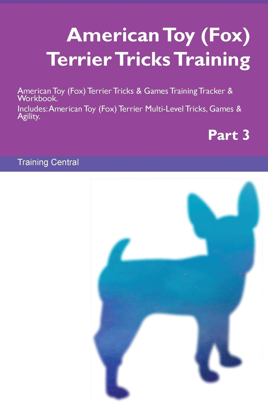 Training Central American Toy (Fox) Terrier Tricks Training American Toy (Fox) Terrier Tricks . Games Training Tracker . Workbook. Includes. American Toy (Fox) Terrier Multi-Level Tricks, Games . Agility. Part 3 fox s book of martyrs