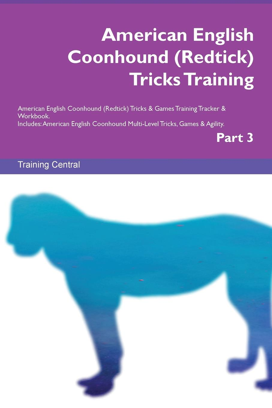 Training Central American English Coonhound (Redtick) Tricks Training American English Coonhound (Redtick) Tricks . Games Training Tracker . Workbook. Includes. American English Coonhound Multi-Level Tricks, Games . Agility. Part 3 american english in mind level 3 workbook