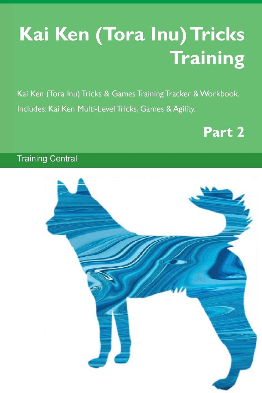 Training Central Kai Ken (Tora Inu) Tricks Training Kai Ken (Tora Inu) Tricks . Games Training Tracker . Workbook. Includes. Kai Ken Multi-Level Tricks, Games . Agility. Part 2 duane swierczynski ken lashley cable king size 1