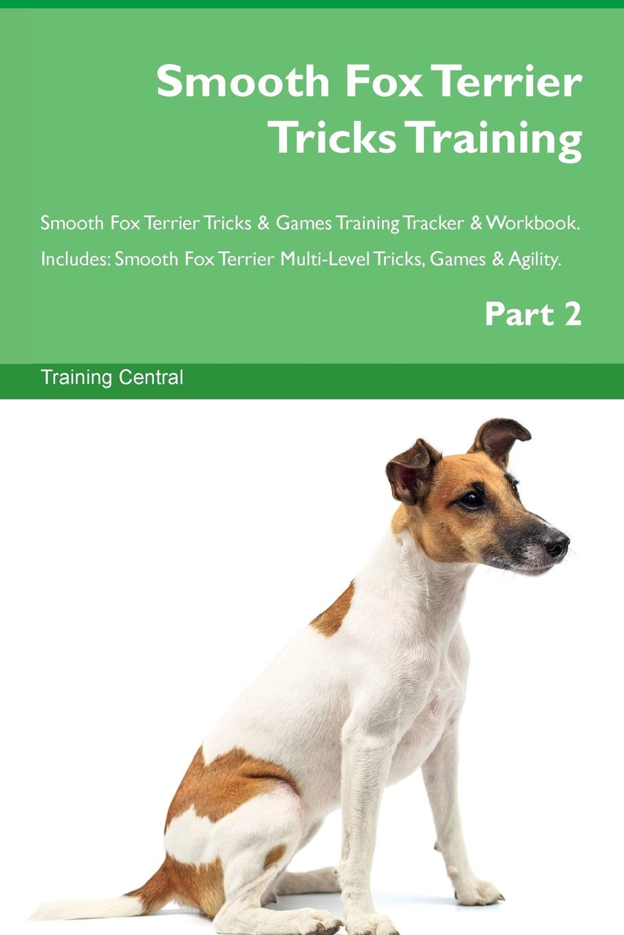 Training Central Smooth Fox Terrier Tricks Training Smooth Fox Terrier Tricks . Games Training Tracker . Workbook. Includes. Smooth Fox Terrier Multi-Level Tricks, Games . Agility. Part 2 fox s book of martyrs
