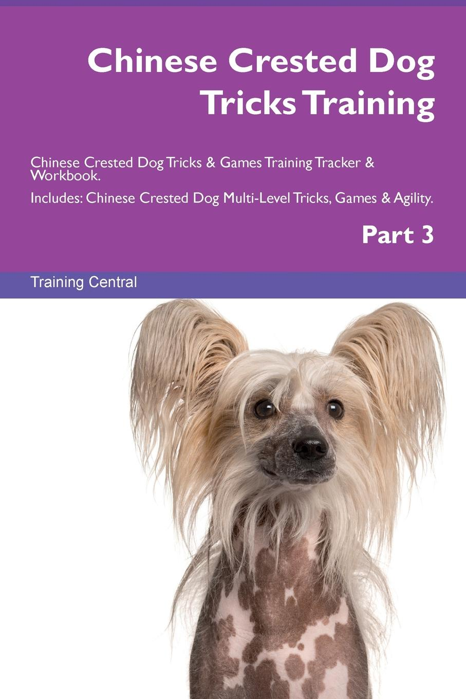 Training Central Chinese Crested Dog Tricks Training Chinese Crested Dog Tricks . Games Training Tracker . Workbook. Includes. Chinese Crested Dog Multi-Level Tricks, Games . Agility. Part 3 chinese 传 道 书 虚空的虚空 isbn 9785392044276