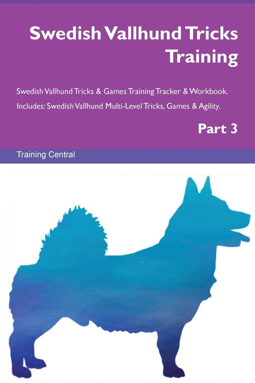 Training Central Swedish Vallhund Tricks Training Swedish Vallhund Tricks . Games Training Tracker . Workbook. Includes. Swedish Vallhund Multi-Level Tricks, Games . Agility. Part 3 this book loves you