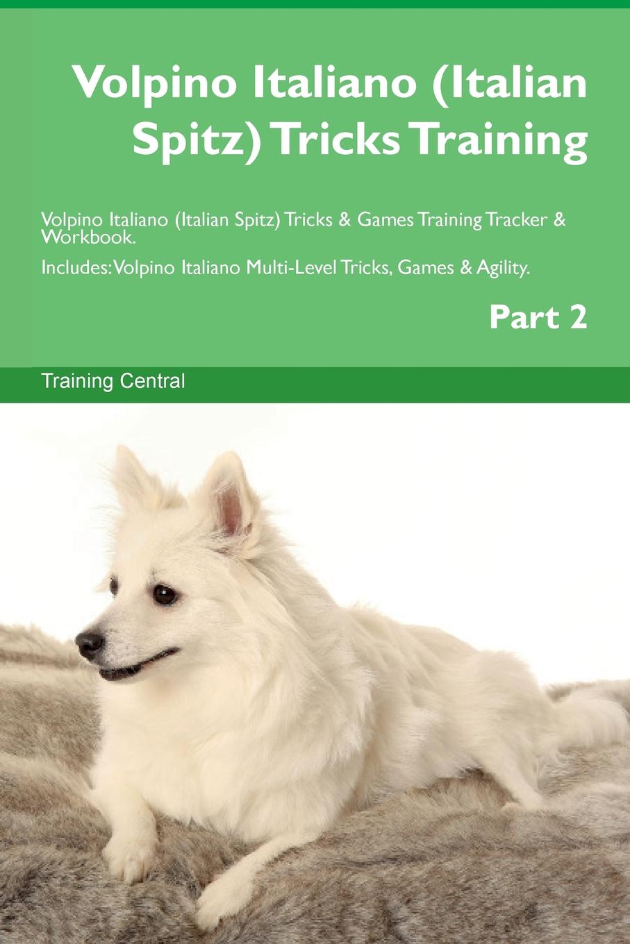 Training Central Volpino Italiano (Italian Spitz) Tricks Training Volpino Italiano (Italian Spitz) Tricks . Games Training Tracker . Workbook. Includes. Volpino Italiano Multi-Level Tricks, Games . Agility. Part 2 this book loves you