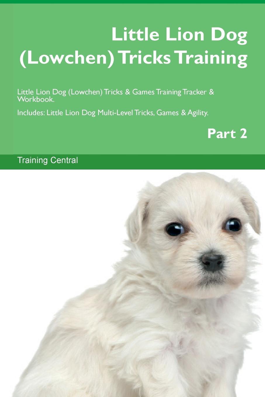 Training Central Little Lion Dog (Lowchen) Tricks Training Little Lion Dog (Lowchen) Tricks . Games Training Tracker . Workbook. Includes. Little Lion Dog Multi-Level Tricks, Games . Agility. Part 2 недорго, оригинальная цена