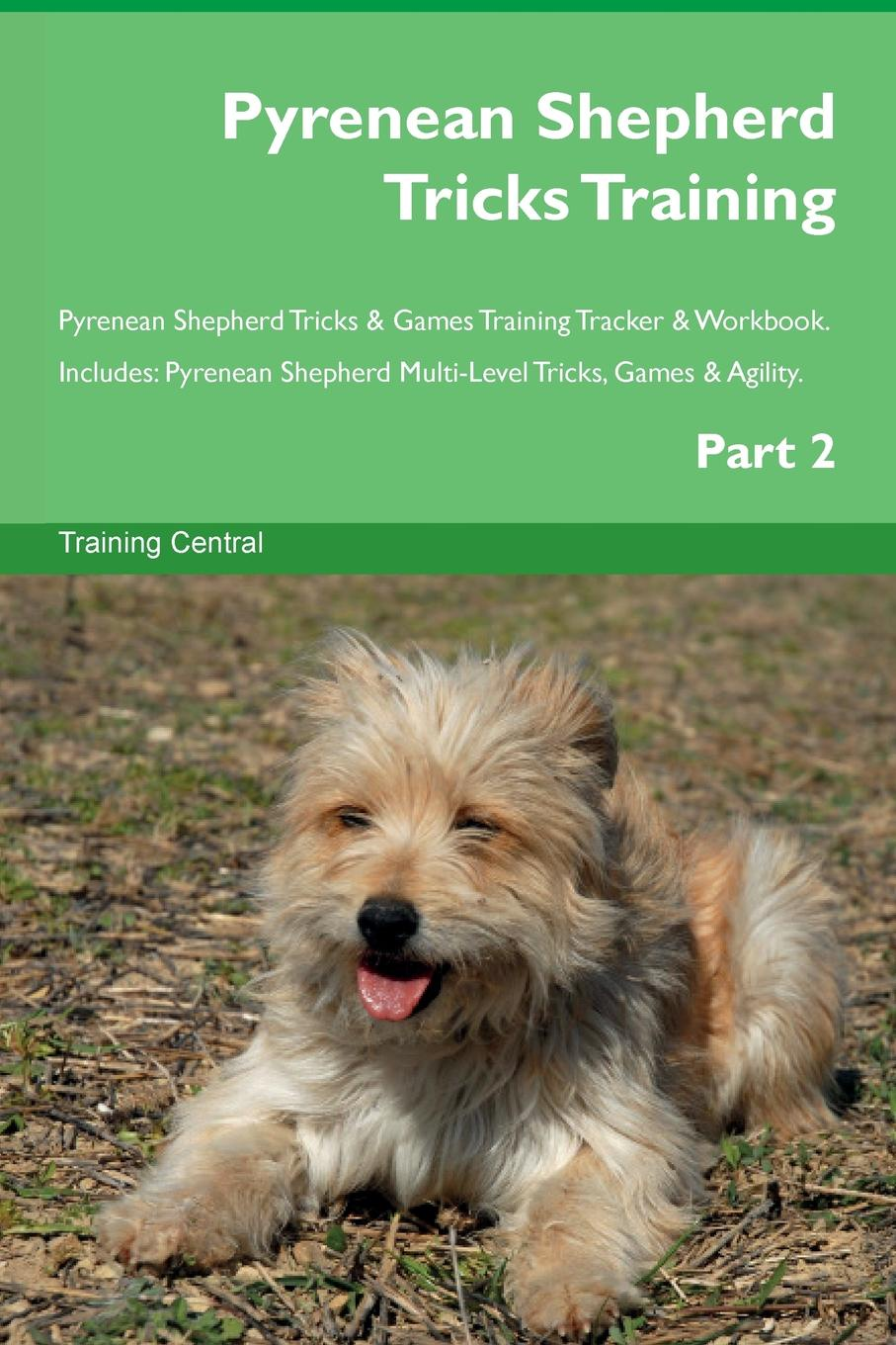 Training Central Pyrenean Shepherd Tricks Training Pyrenean Shepherd Tricks . Games Training Tracker . Workbook. Includes. Pyrenean Shepherd Multi-Level Tricks, Games . Agility. Part 2 this book loves you