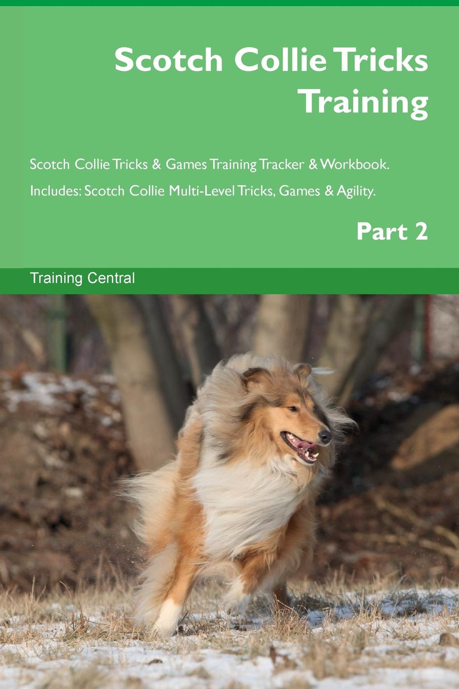 Training Central Scotch Collie Tricks Training Scotch Collie Tricks . Games Training Tracker . Workbook. Includes. Scotch Collie Multi-Level Tricks, Games . Agility. Part 2 this book loves you