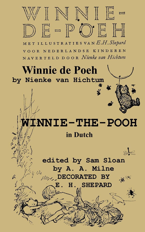 A. A. Milne, Nienke van Hichtum Winnie-de-Poeh Winnie-the-Pooh in Dutch A Translation of A. A. Milne.s Winnie-the-Pooh by Nienke van Hichtum into Dutch