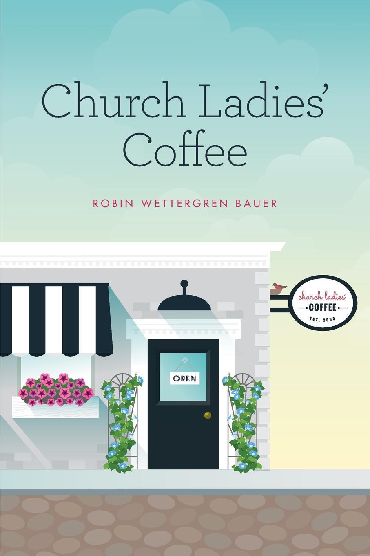 Robin Wettergren Bauer Church Ladies. Coffee