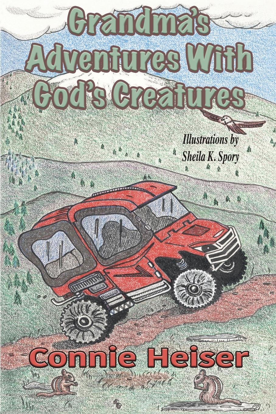 Connie Heiser Grandma.s Adventures with God.s Creatures bender a willful creatures stories