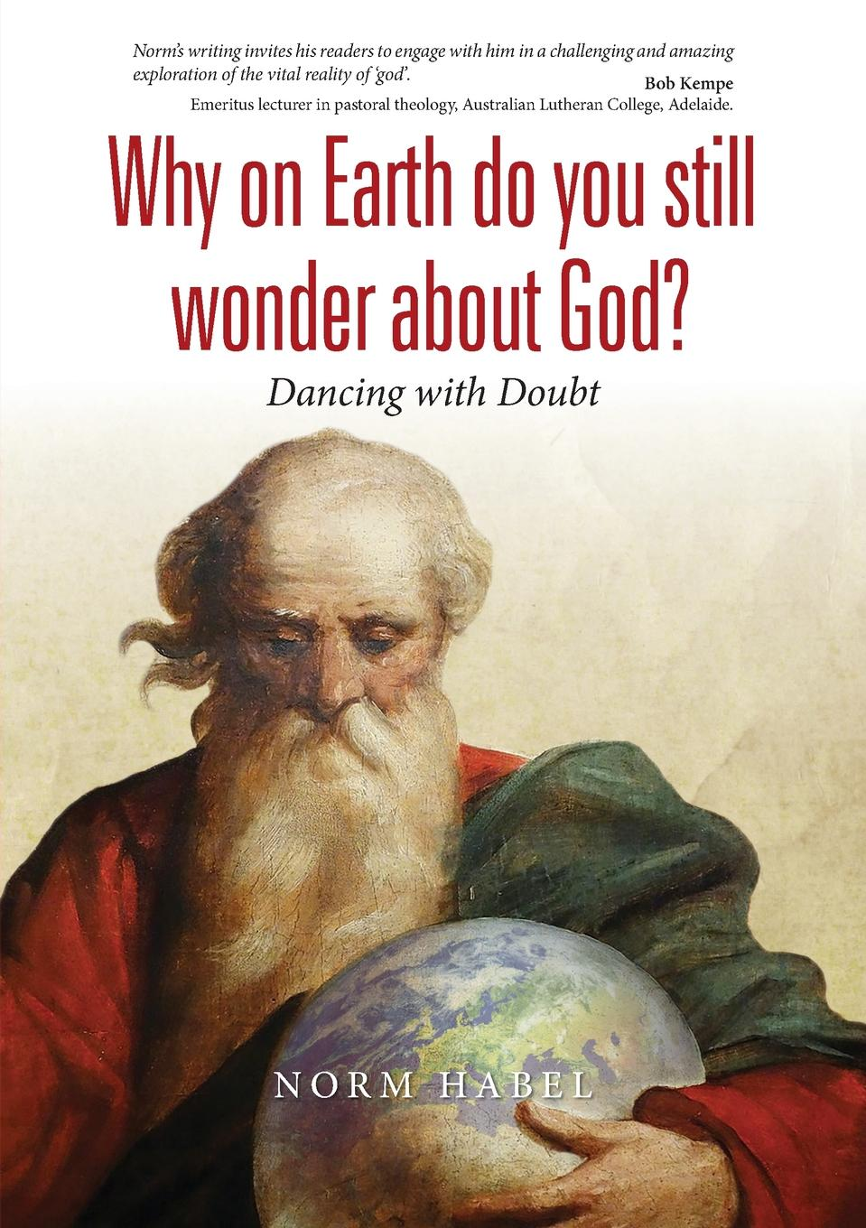 Norm Habel Why on Earth do you still wonder about God.. Dancing with Doubt about me fish