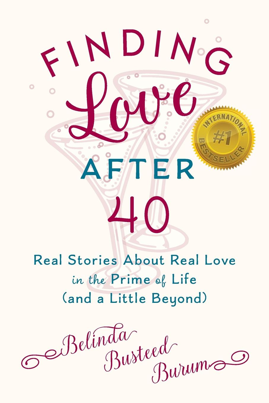 Finding Love After 40. Real Stories About Real Love in the Prime of Life (and a Little Beyond)