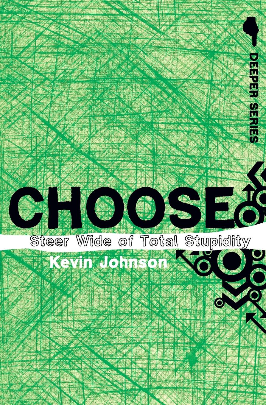 Kevin Johnson Choose. Steer Wide of Total Stupidity you choose