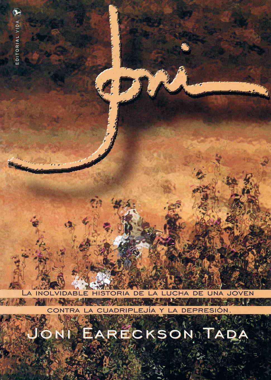 Joni Eareckson Tada Joni. La inolvidable historia de la lucha de una joven contra la cuadriplejia y la depresion стоимость