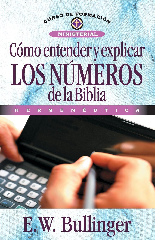 E. W. Bullinguer Como entender y explicar los numeros de la Biblia w kellner tema variado interludio y huapango op 4c